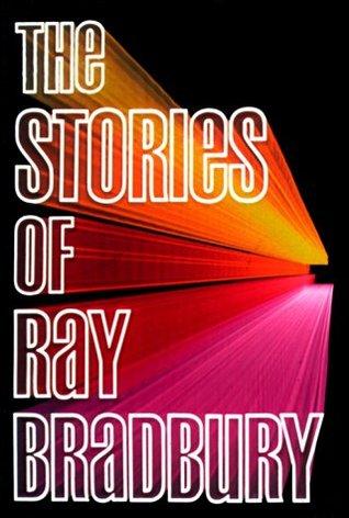 "Book cover of ""The Stories of Ray Bradbury"" by Ray Bradbury"